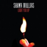 Shawn Mullins - Light You Up '2010