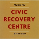 Brian Eno - Music For Civic Recovery Centre '2000