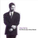 Fred Hersch - I Never Told You: Fred Hersch Plays Johnny Mandel '1994