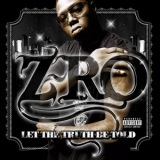 Z-Ro - Let The Truth Be Told '2005