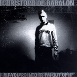 Christoph De Babalon - If You're Into It, I'm Out Of It '1997