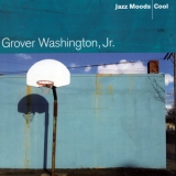 Grover Washington, Jr. - Jazz Moods: Cool '2004