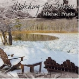 Michael Franks - Watching The Snow '2003