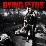 Dying Fetus - Descend Into Depravity '2009