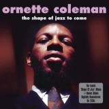 Ornette Coleman - The Shape Of Jazz To Come, This Is Our Music '2013