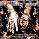 Machine Head - The More Things Change... '1997