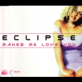 Eclipse - Makes Me Love You '1999