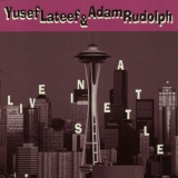 Yusef Lateef & Adam Rudolph - Live In Seattle '1999