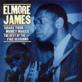 Elmore James - Shake Your Moneymaker: The Best Of The Fire Sessions '2001