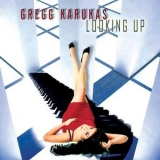 Gregg Karukas - Looking Up '2004