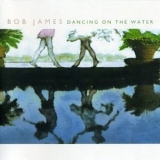 Bob James - Dancing On The Water '2001
