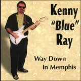Kenny 'blue' Ray - Way Down In Memphis '1997