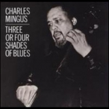 Charles Mingus - Three Or Four Shades Of Blues '1977