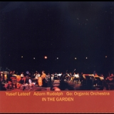 Yusef Lateef & Adam Rudolph - Go: Organic Orchestra - In The Garden (disc 1) '2003