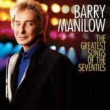 Barry Manilow - The Greatest Songs Of The Seventies '2007