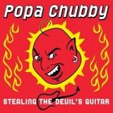 Popa Chubby - Stealing The Devil's Guitar '2006