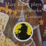 Marc Ribot - Plays Solo Guitar Works Of Frantz Casseus '1993