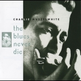 Charlie Musselwhite - The Blues Never Die '1994