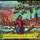 Banco Del Mutuo Soccorso - Papagayo Club-1972 '1994