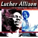 Luther Allison - The Motown Years 1972-1976 '1996