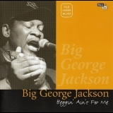 Big George Jackson - Beggin' Ain't For Me '1997