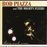 Rod Piazza & The Mighty Flyers - Here And Now '1999