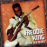 Freddie King - Same Old Blues '2004