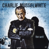 Charlie Musselwhite - The Well '2010