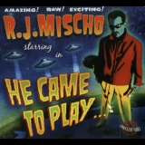 R.j. Mischo - He Came To Play '2006