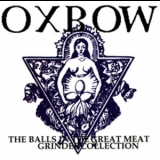 Oxbow - The Balls In The Great Meat Grinder Collection '1991