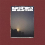 Trampled By Turtles - Blue Sky And The Devil '2005