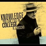 R.J. Mischo - Knowledge You Can't Get In College '2010
