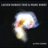 Lucien Dubuis Trio & Marc Ribot - Ultime Cosmos '2009