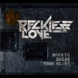 Reckless Love - Born To Break Your Heart '2012