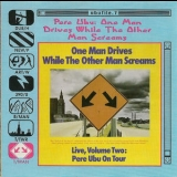 Pere Ubu - One Man Drives While The Other Man Screams '1989