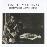 Paul Young -  Between Two Fires (Deluxe 2 CD Edition) '1986