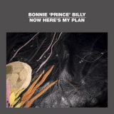 Bonnie 'Prince' Billy - Now Here's My Plan '2012