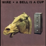 Wire - A Bell Is A Cup Until It Is Struck '1988