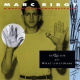 Marc Ribot & Rootless Cosmopolitans - Requiem For What's-his-Name '1992