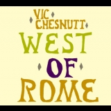 Vic Chesnutt - West Of Rome '2004