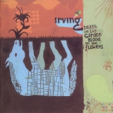 Irving - Death In The Garden, Blood On The Flowers '2006