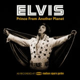 Elvis Presley - Prince From Another Planet (Elvis As Recorded At Madison Square Garden) [2CD, 40 ann. edition] '2012