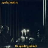 Legendary Pink Dots, The - A Perfect Mystery '2000