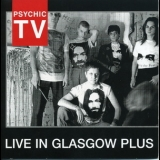 Psychic TV - Live In Glasgow Plus '1987