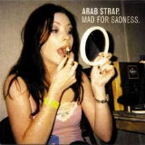 Arab Strap - Mad For Sadness '1999