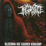 Ingurgitate - Bleeding His Sacred Kingship '2008