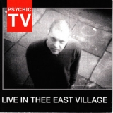 Psychic Tv - Live In Thee East Village '2003