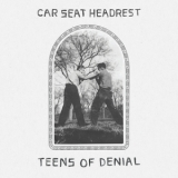 Car Seat Headrest - Teens Of Denial '2016