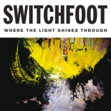 Switchfoot - Where The Light Shines Through   (deluxe Edition) '2016