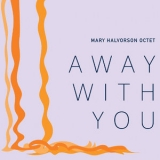 Mary Halvorson Octet - Away With You '2016